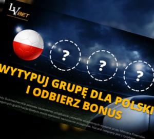 Wytypuj grupę Polaków na MŚ i zgarnij bonus od LVBet!